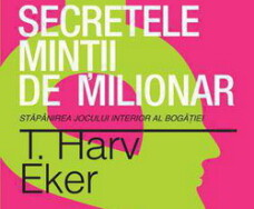 Secretele mintii de milionar. Stapanirea jocului interior al bogatiei