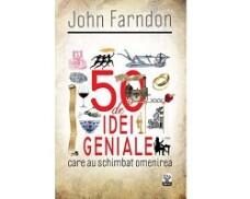 50 de idei geniale care au schimbat omenirea (John Farndon)