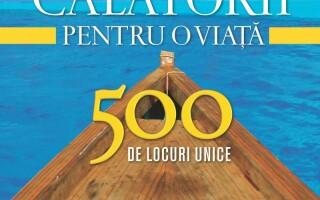 Călătorii pentru o viaţă - Vol. 1 - 500 de locuri unice