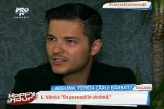 Liviu Varciu: O urasc din toata inima pe Adelina!