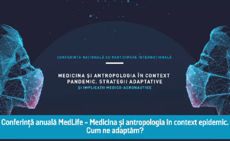 (P) Conferința Anuală MedLife - Medicina și antropologia în context pandemic. Cum ne adaptăm?