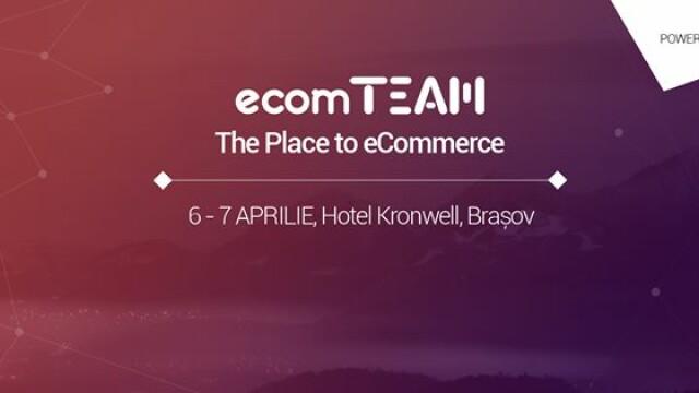 Cele mai mari nume din industria comertului online vin la ecomTEAM, pe 6 si 7 aprilie, la Brasov