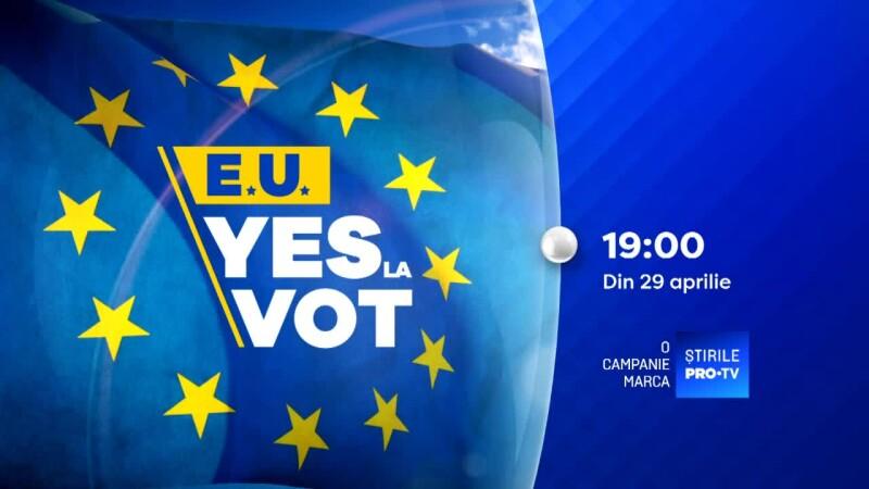 """Campania Știrile Pro TV pentru europarlamentare: """"E.U. Yes la Vot"""""""