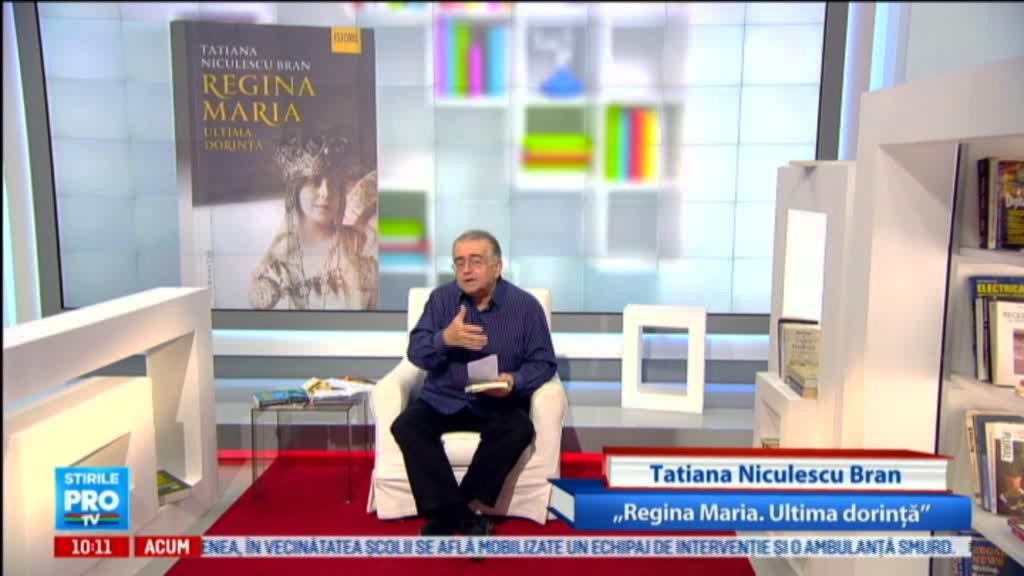 "Omul care aduce cartea: Tatiana Niculescu Bran: ""Regina Maria. Ultima dorinta"""
