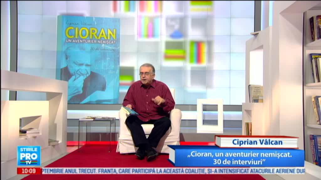 """Omul care aduce cartea: Ciprian Valcan, """"Cioran, un aventurier nemiscat"""""""