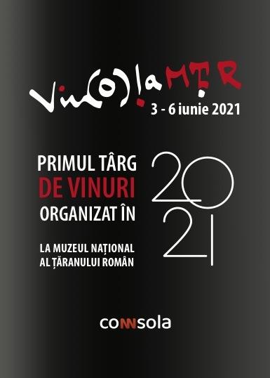 Primul Târg de vinuri din Epoca Post-pandemică. 3-6 Iunie 2021, Muzeul Naţional al Ţăranului Român